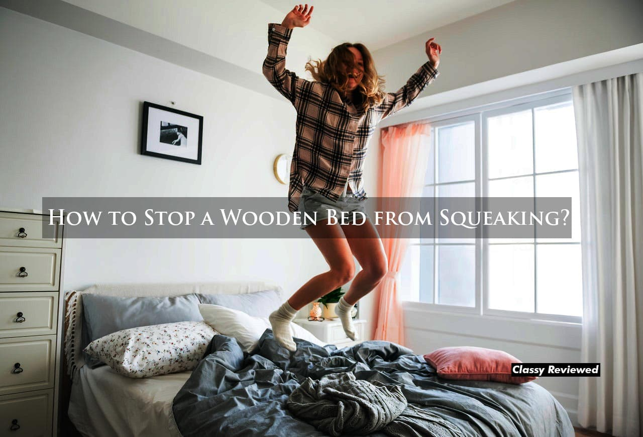 How to Stop a Wooden Bed from Squeaking?