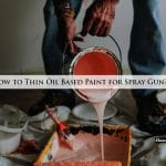 How to Thin Oil Based Paint for Spray Gun